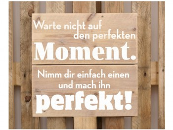 Schild – Warte nicht auf den perfekten Moment